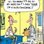 'So. . . you mean it's all in my head, doc? I only think I'm a hypochondriac?'