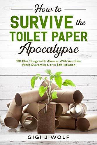 How To Survive The Toilet Paper Apocalypse