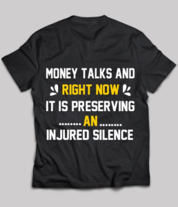 Money Talks and Right Now It's Preserving an Injured Silence on ChezGigiTees